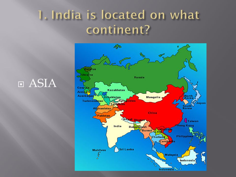 1. India is located on what continent