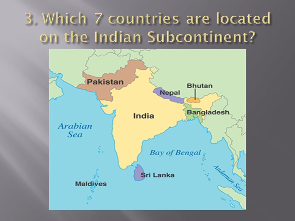 3. Which 7 countries are located on the Indian Subcontinent