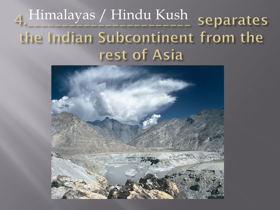 Himalayas / Hindu Kush 4._______________________ separates the Indian Subcontinent from the rest of Asia.