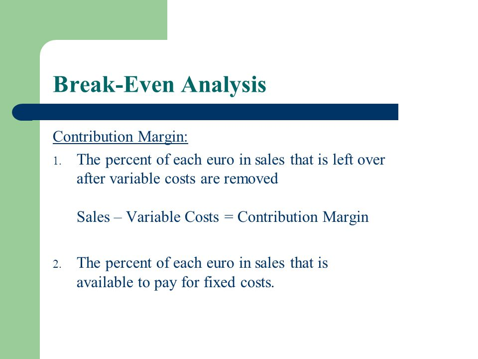 Break-Even Analysis Contribution Margin: