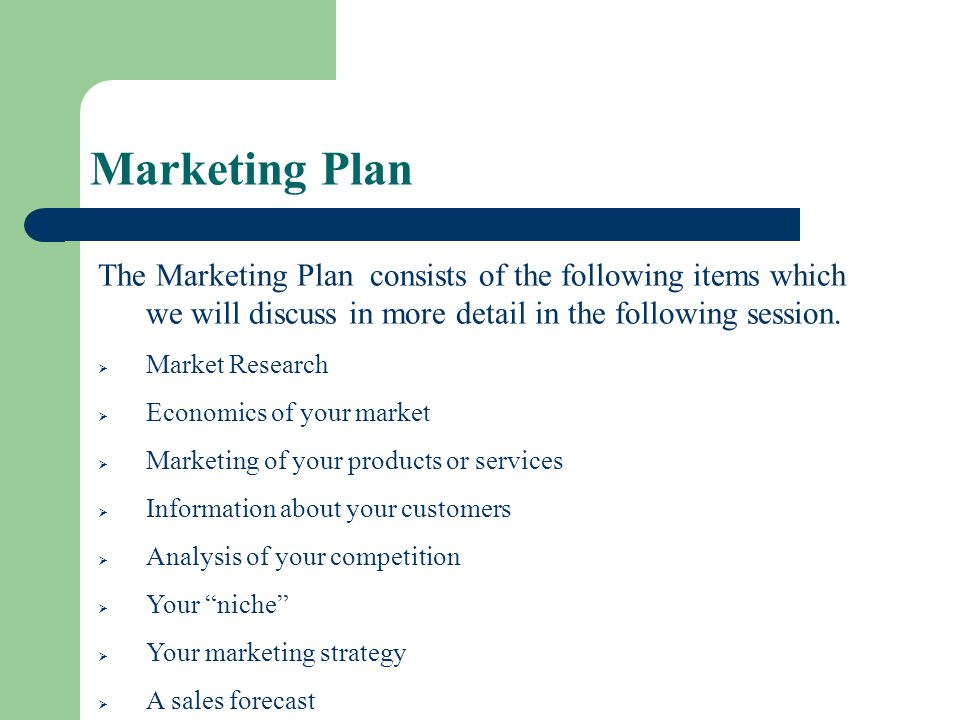 Marketing Plan The Marketing Plan consists of the following items which we will discuss in more detail in the following session.