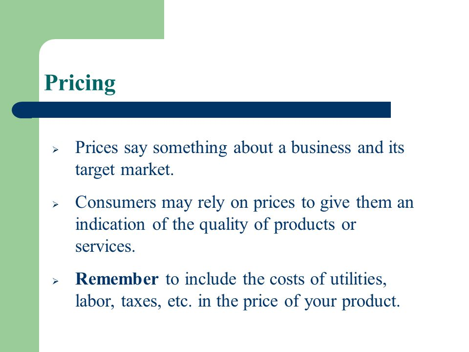 Pricing Prices say something about a business and its target market.
