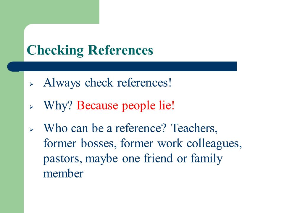 Checking References Always check references! Why Because people lie!