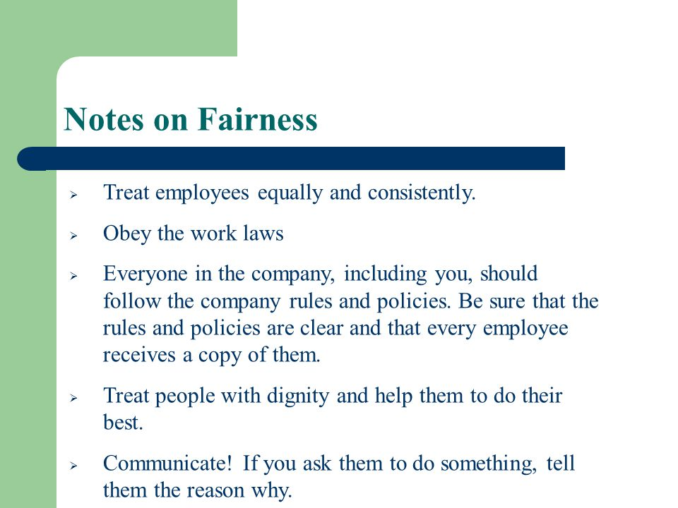 Notes on Fairness Treat employees equally and consistently.