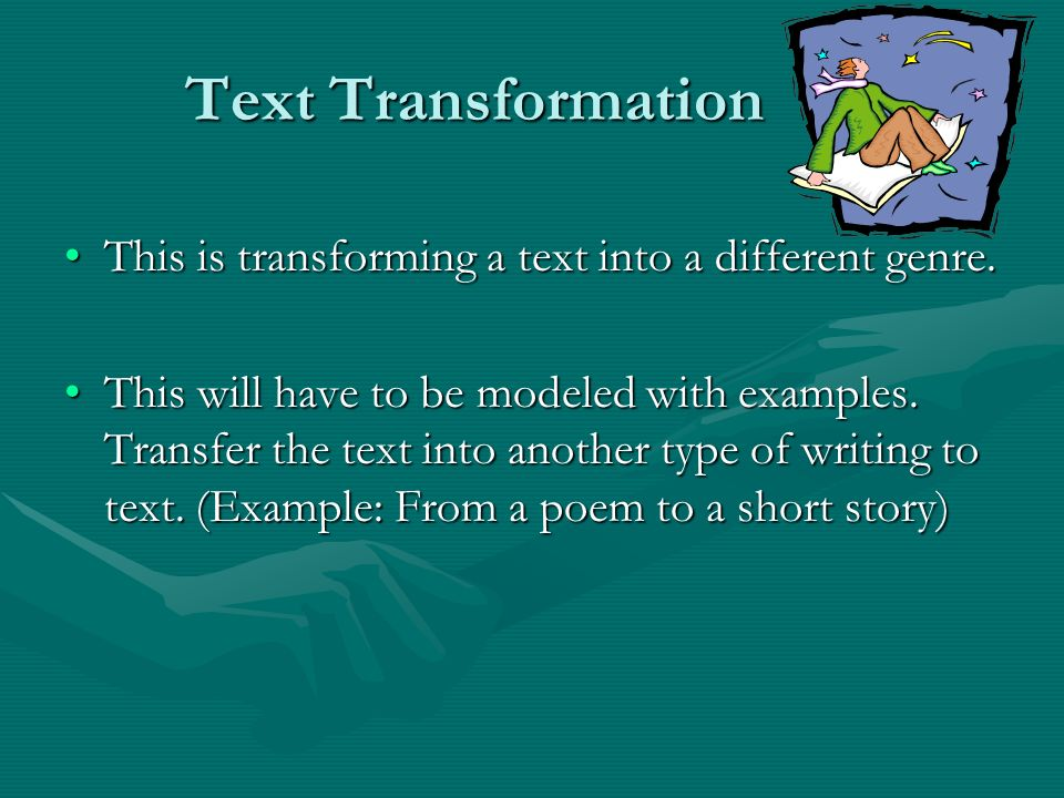 Text Transformation This is transforming a text into a different genre.
