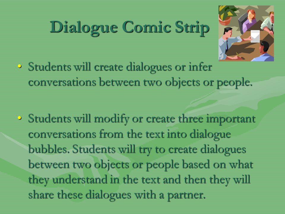 Dialogue Comic Strip Students will create dialogues or infer conversations between two objects or people.