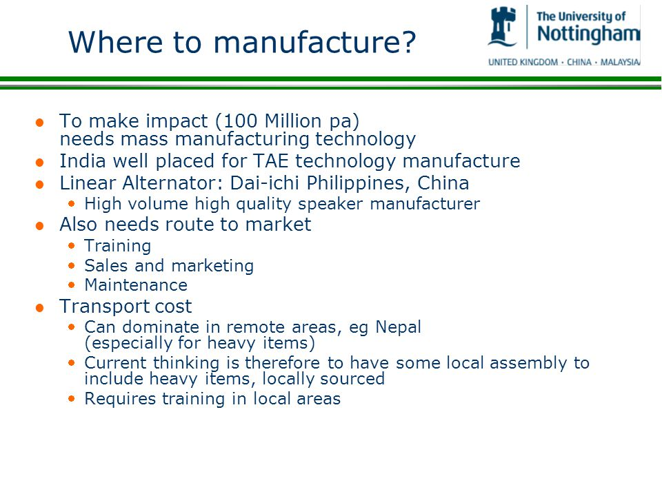 Where to manufacture To make impact (100 Million pa) needs mass manufacturing technology. India well placed for TAE technology manufacture.