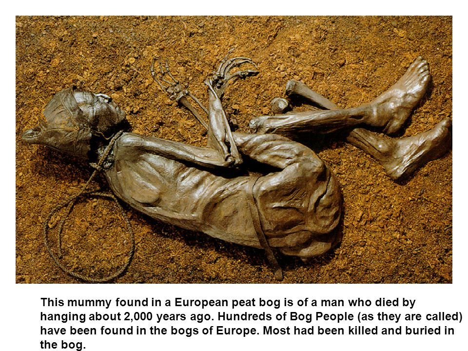This mummy found in a European peat bog is of a man who died by hanging about 2,000 years ago.
