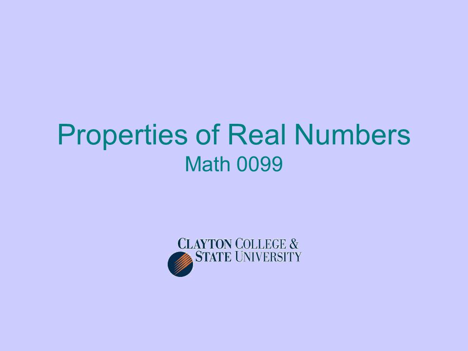 Properties of Real Numbers Math 0099