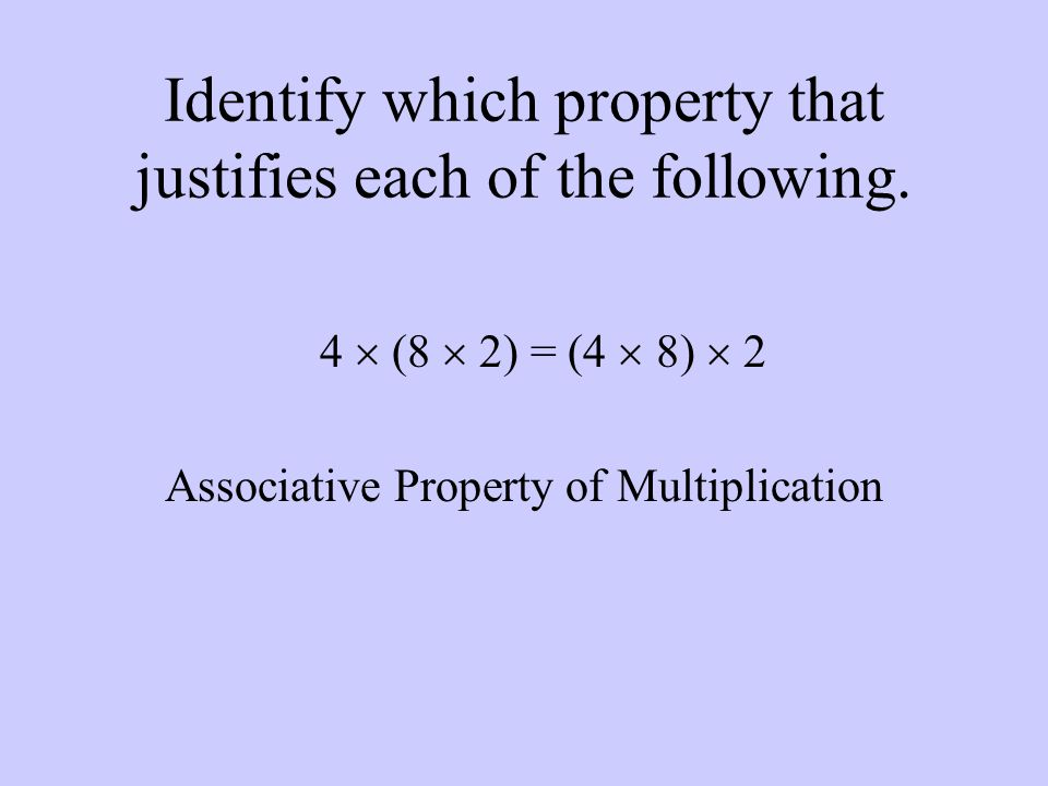 Identify which property that justifies each of the following.