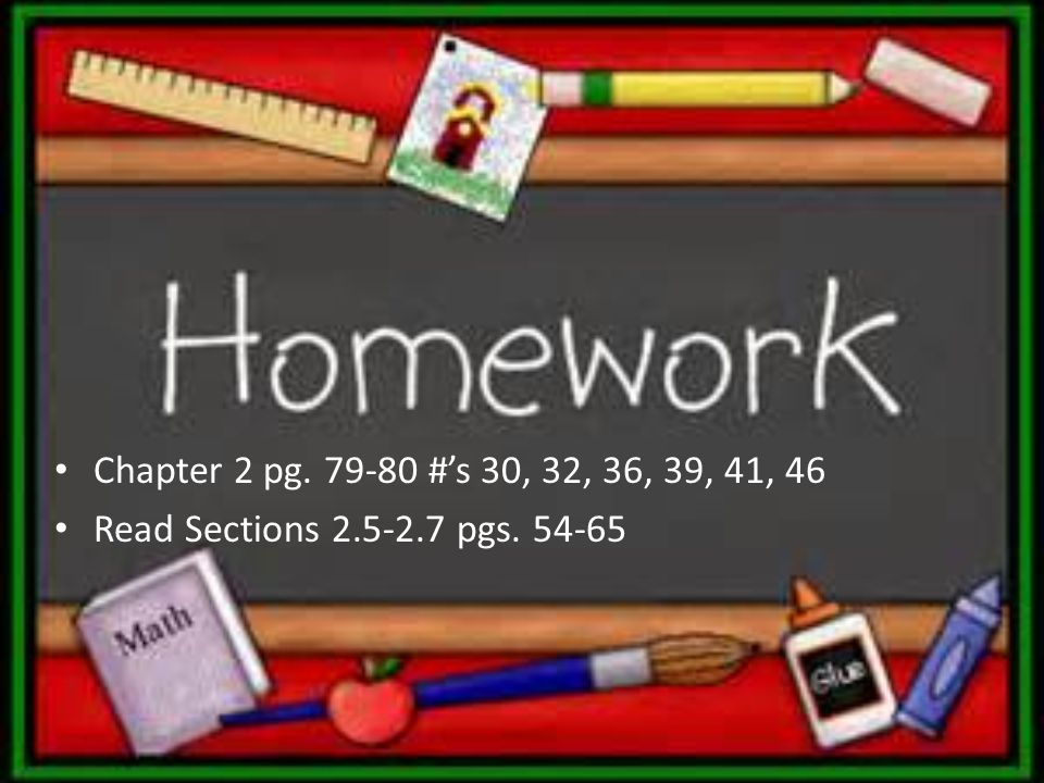 Chapter 2 pg. 79-80 #'s 30, 32, 36, 39, 41, 46 Read Sections 2.5-2.7 pgs. 54-65