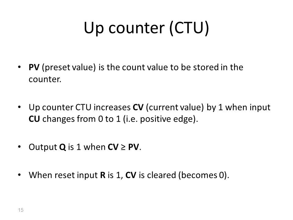 Up counter (CTU) PV (preset value) is the count value to be stored in the counter.