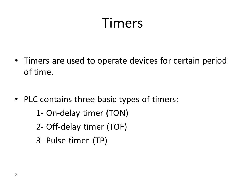 Timers Timers are used to operate devices for certain period of time.