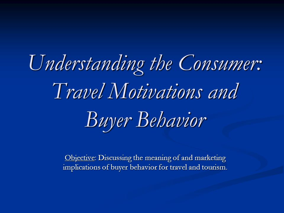 travel behavior and travel motivation The influence of travel motivation and destination image on  brand image is an important concept in consumer behavior (dobni and zinkhan, 1990.
