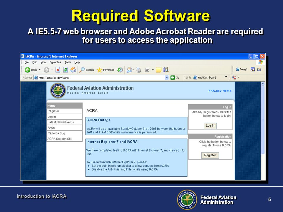 Required Software A IE5.5-7 web browser and Adobe Acrobat Reader are required for users to access the application.