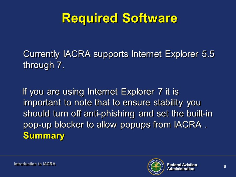 Required SoftwareCurrently IACRA supports Internet Explorer 5.5 through 7.