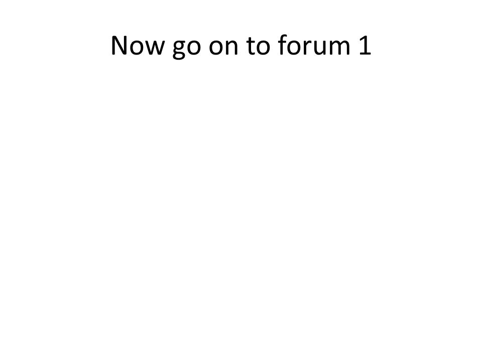 Now go on to forum 1