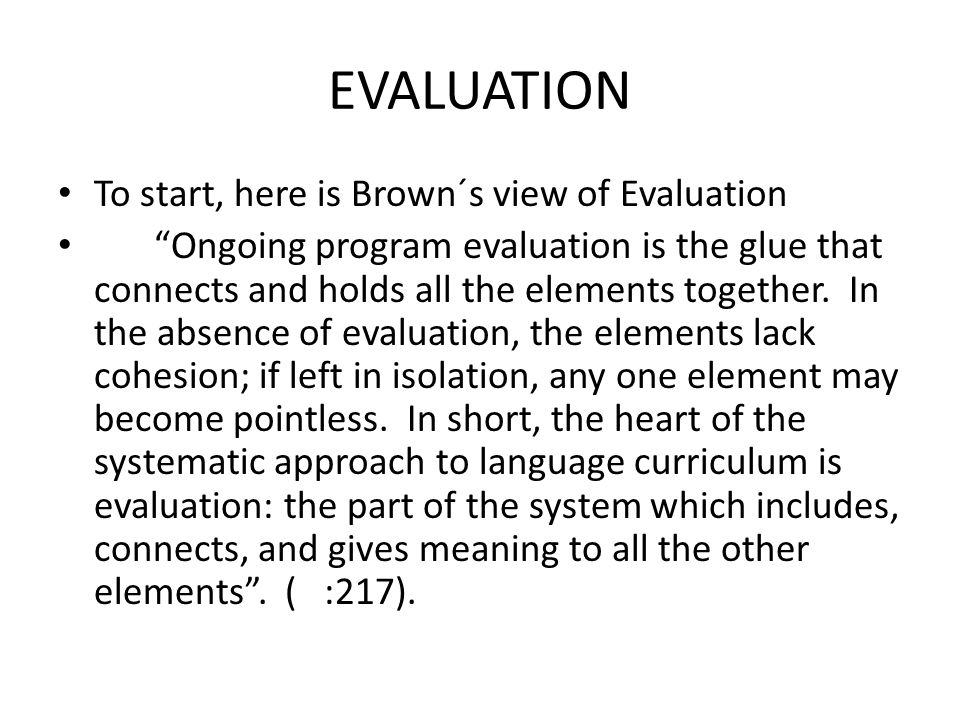 EVALUATION To start, here is Brown´s view of Evaluation