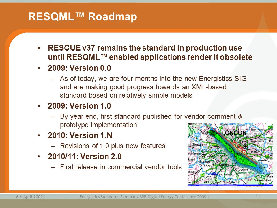 RESQML™ Roadmap RESCUE v37 remains the standard in production use until RESQML™ enabled applications render it obsolete.