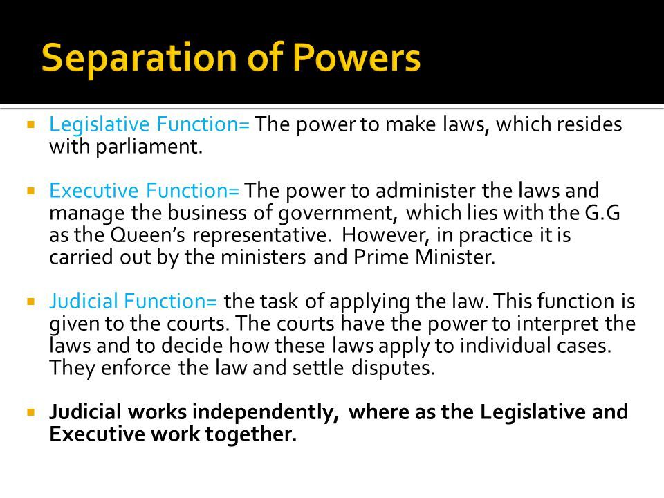 Separation of Powers Legislative Function= The power to make laws, which resides with parliament.