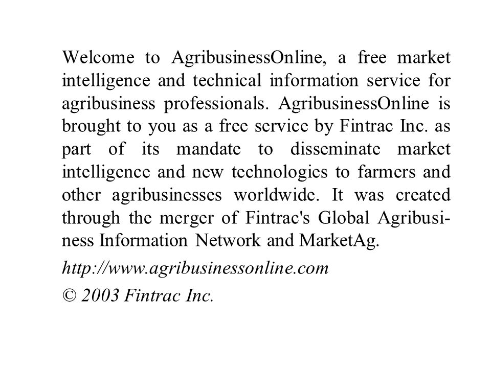 Welcome to AgribusinessOnline, a free market intelligence and technical infor­mation service for agribusiness professionals.