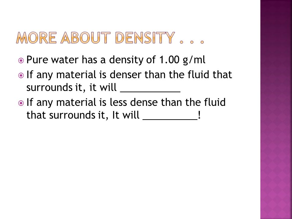 More About Density Pure water has a density of 1.00 g/ml