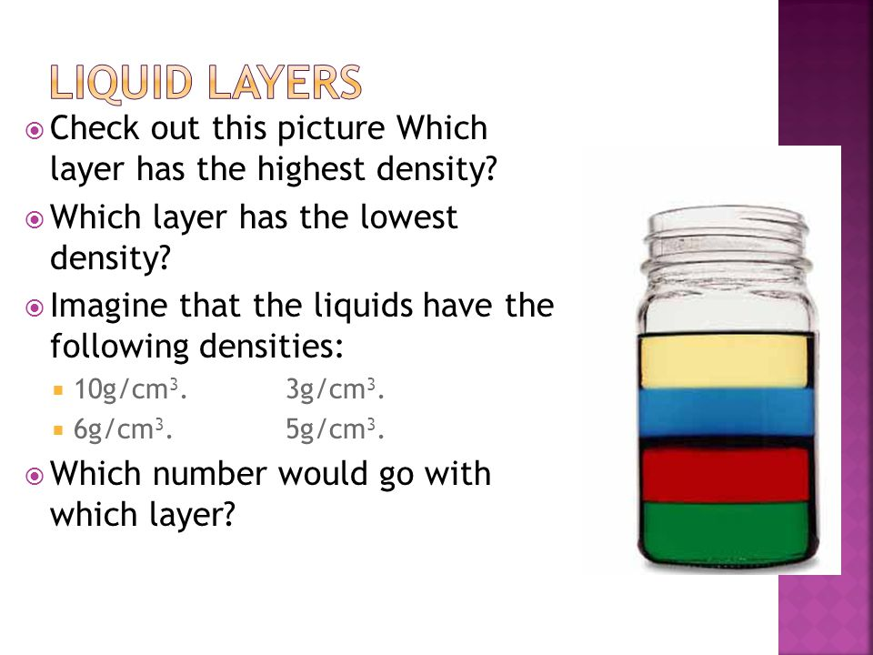 Liquid Layers Check out this picture Which layer has the highest density Which layer has the lowest density
