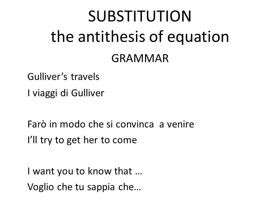 SUBSTITUTION the antithesis of equation