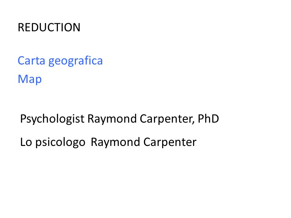 REDUCTION Carta geografica Map Psychologist Raymond Carpenter, PhD Lo psicologo Raymond Carpenter
