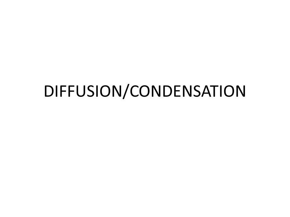 DIFFUSION/CONDENSATION