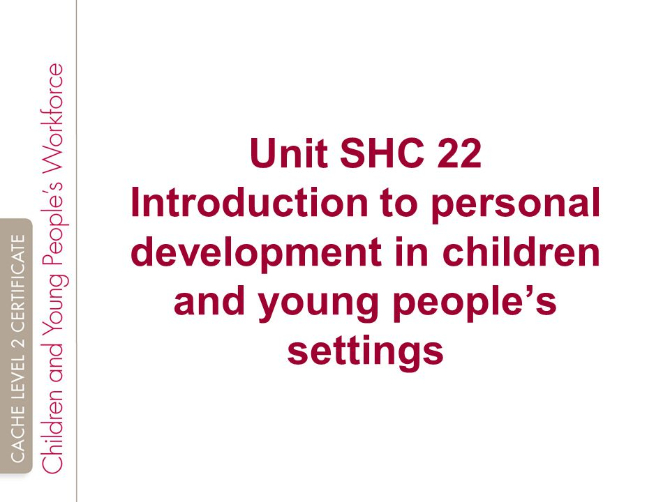 unit 002 level 2 introduction to personal development in health social care or childrens and young p Equality and inclusion in health, social care or social care settings – level 2 this unit is and young people's workforce introduction to.