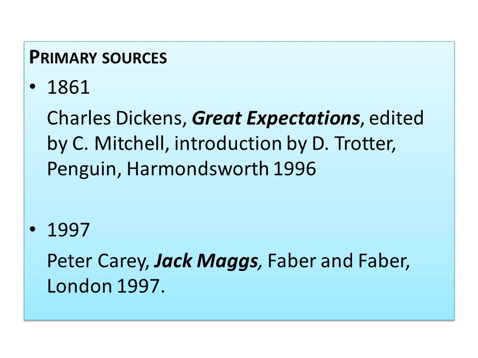 Primary sources 1861. Charles Dickens, Great Expectations, edited by C. Mitchell, introduction by D. Trotter, Penguin, Harmondsworth 1996.