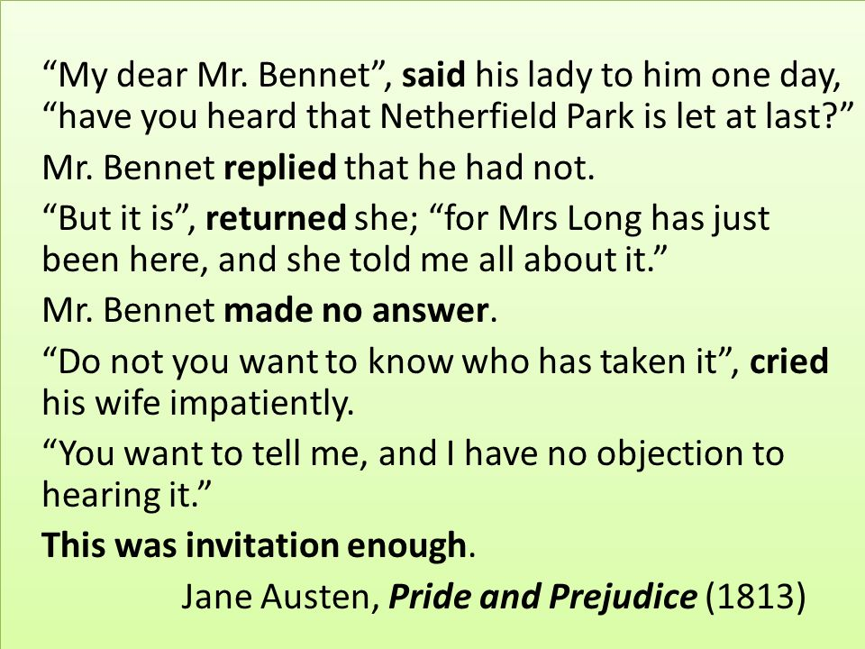 My dear Mr. Bennet , said his lady to him one day, have you heard that Netherfield Park is let at last