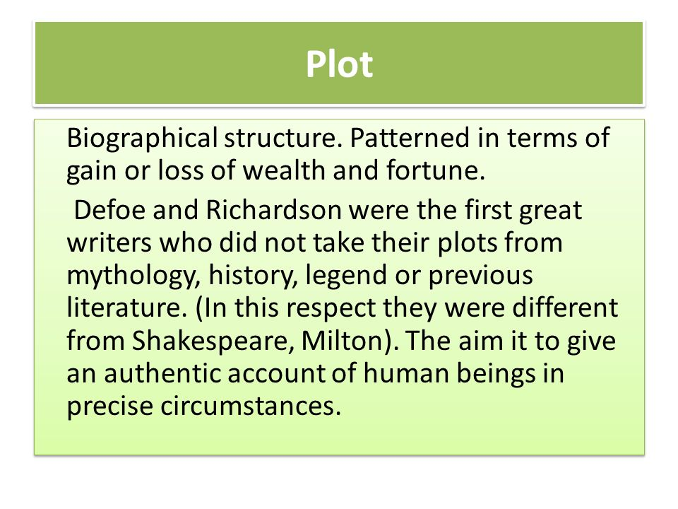 Plot Biographical structure. Patterned in terms of gain or loss of wealth and fortune.