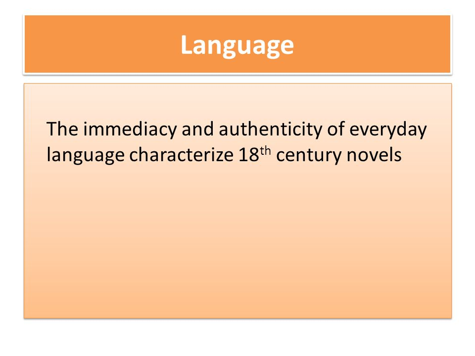 Language The immediacy and authenticity of everyday language characterize 18th century novels