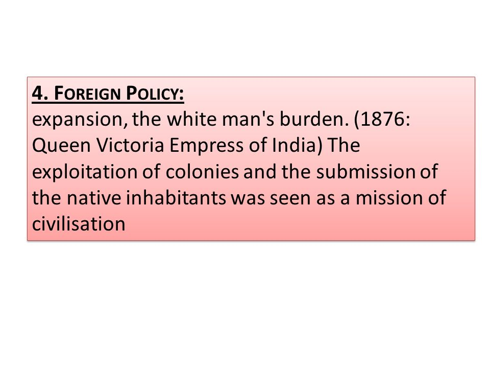 4. Foreign Policy: expansion, the white man s burden