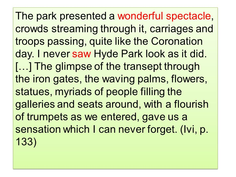 The park presented a wonderful spectacle, crowds streaming through it, carriages and troops passing, quite like the Coronation day.