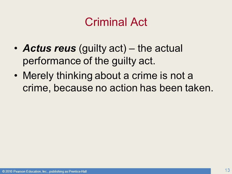 Criminal Act Actus reus (guilty act) – the actual performance of the guilty act.
