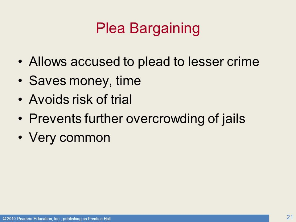 Plea Bargaining Allows accused to plead to lesser crime