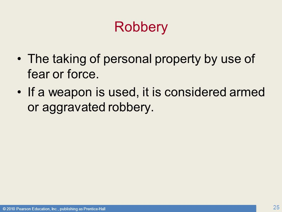 Robbery The taking of personal property by use of fear or force.