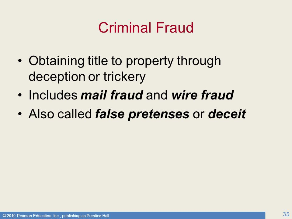 Criminal Fraud Obtaining title to property through deception or trickery. Includes mail fraud and wire fraud.