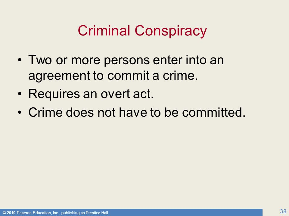 Criminal Conspiracy Two or more persons enter into an agreement to commit a crime. Requires an overt act.