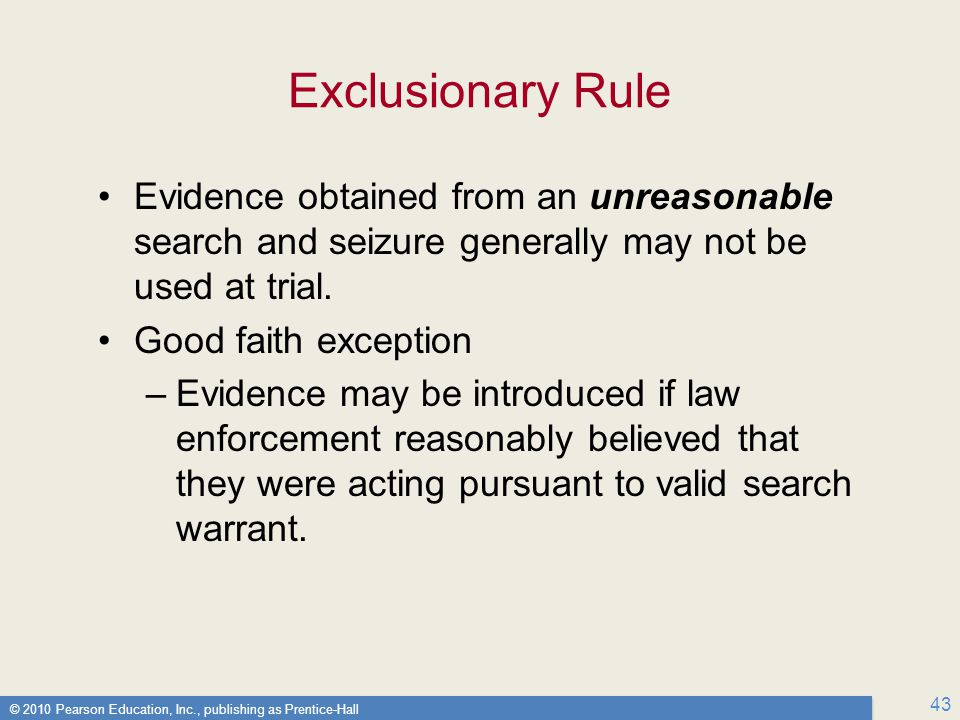 Exclusionary Rule Evidence obtained from an unreasonable search and seizure generally may not be used at trial.
