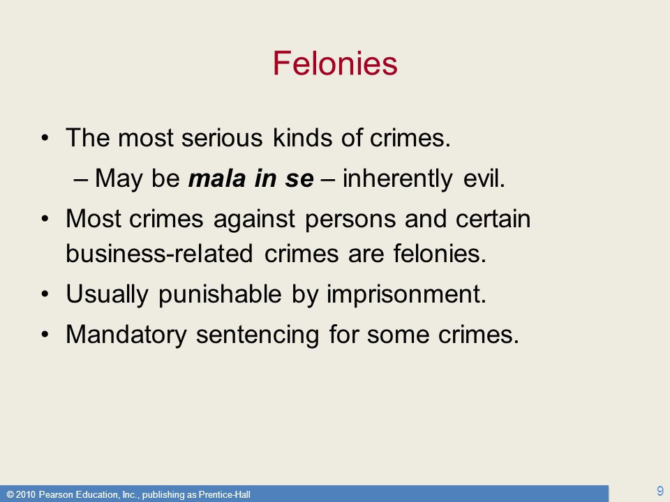 Felonies The most serious kinds of crimes.