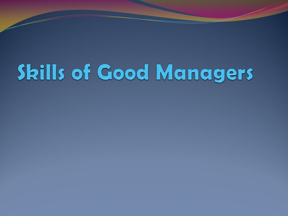 Skills of Good Managers