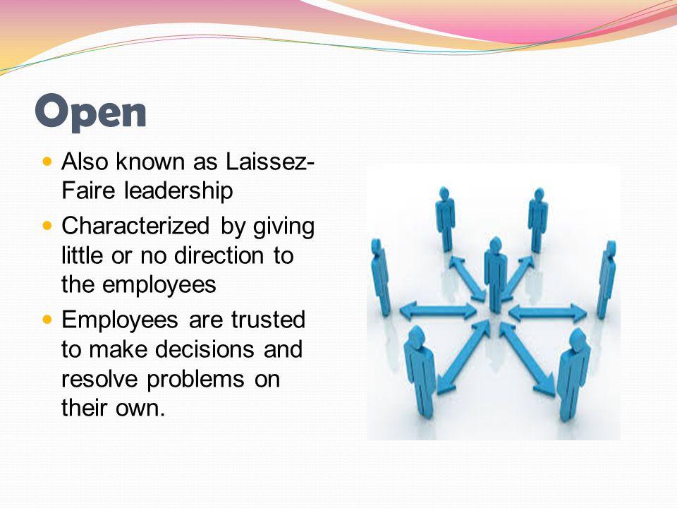Open Also known as Laissez-Faire leadership