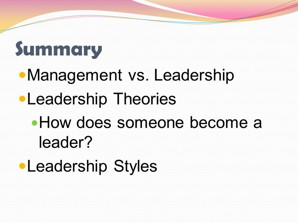 Summary Management vs. Leadership Leadership Theories