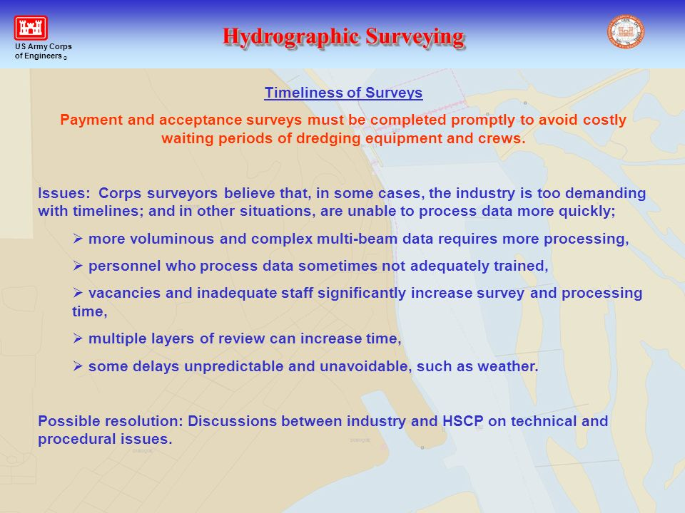 Timeliness of Surveys Payment and acceptance surveys must be completed promptly to avoid costly waiting periods of dredging equipment and crews.
