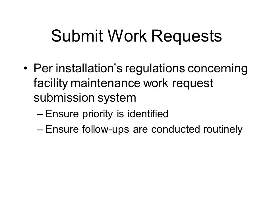 Submit Work Requests Per Installationu0027s Regulations Concerning Facility  Maintenance Work Request Submission System.