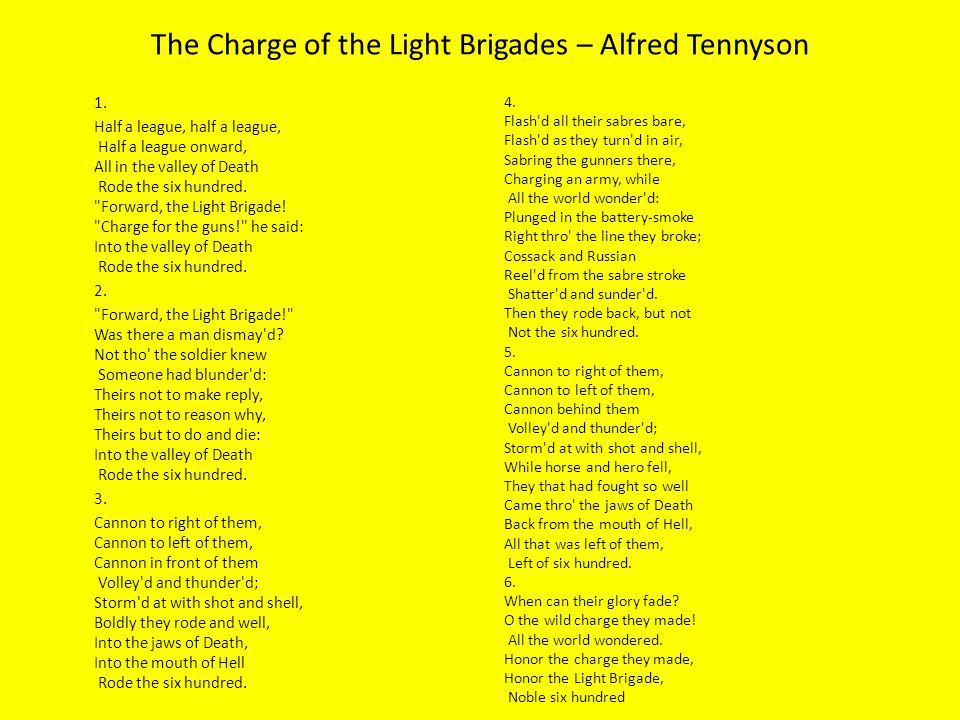 the description of the glory and hell of war in the poem the charge of the light brigade The charge of the light brigade form 4 poem alfred tennyson the charge of the light brigade was  jaws of death,into the mouth of hell rode the six hundred iv  when can their glory the wild charge they made all the world wondered.